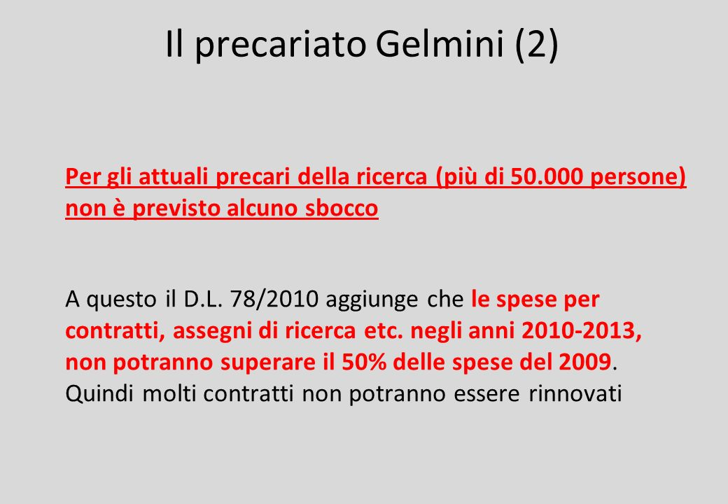 Il precariato Gelmini (2) Per gli attuali precari della ricerca (più di 50.000 persone) non è previsto alcuno sbocco A questo il D.L.