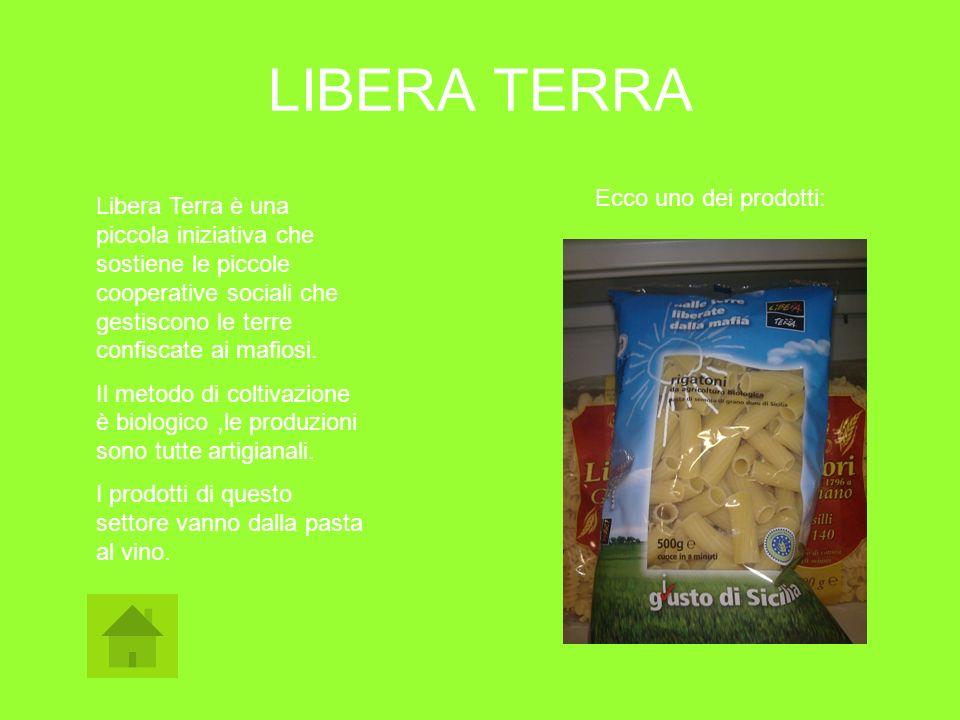 LIBERA TERRA Libera Terra è una piccola iniziativa che sostiene le piccole cooperative sociali che gestiscono le terre confiscate ai mafiosi. Il metod