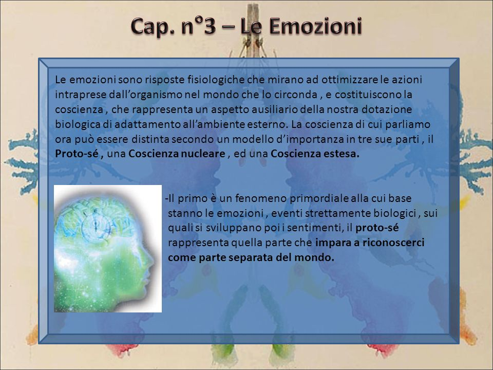 Le emozioni sono risposte fisiologiche che mirano ad ottimizzare le azioni intraprese dallorganismo nel mondo che lo circonda, e costituiscono la cosc