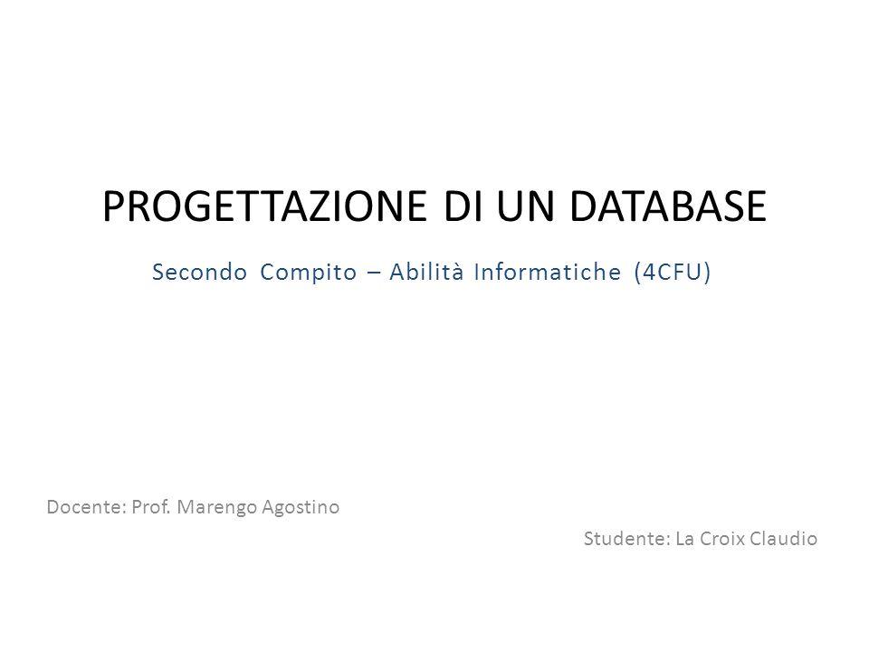 PROGETTAZIONE DI UN DATABASE Docente: Prof. Marengo Agostino Studente: La Croix Claudio Secondo Compito – Abilità Informatiche (4CFU)