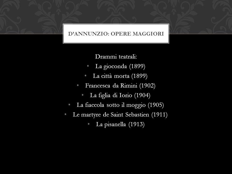 Drammi teatrali: La gioconda (1899) La città morta (1899) Francesca da Rimini (1902) La figlia di Iorio (1904) La fiaccola sotto il moggio (1905) Le m