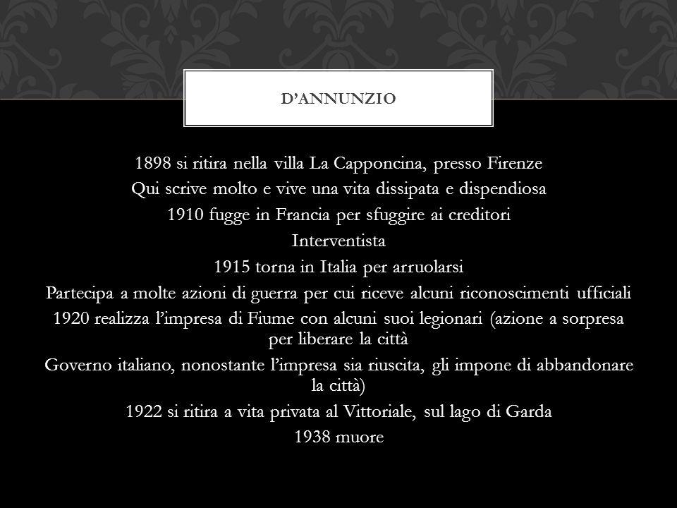 1898 si ritira nella villa La Capponcina, presso Firenze Qui scrive molto e vive una vita dissipata e dispendiosa 1910 fugge in Francia per sfuggire a