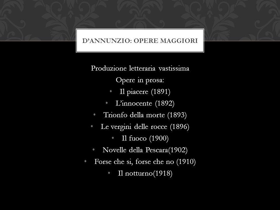 Opere in versi: Primo vere (1879) Canto novo (1882) Poema paradisiaco (1893) Maia, Elettra, Alcyone (1904) Merope (1912) Asterope (1920) Città del silenzio (1926) DANNUNZIO: OPERE MAGGIORI