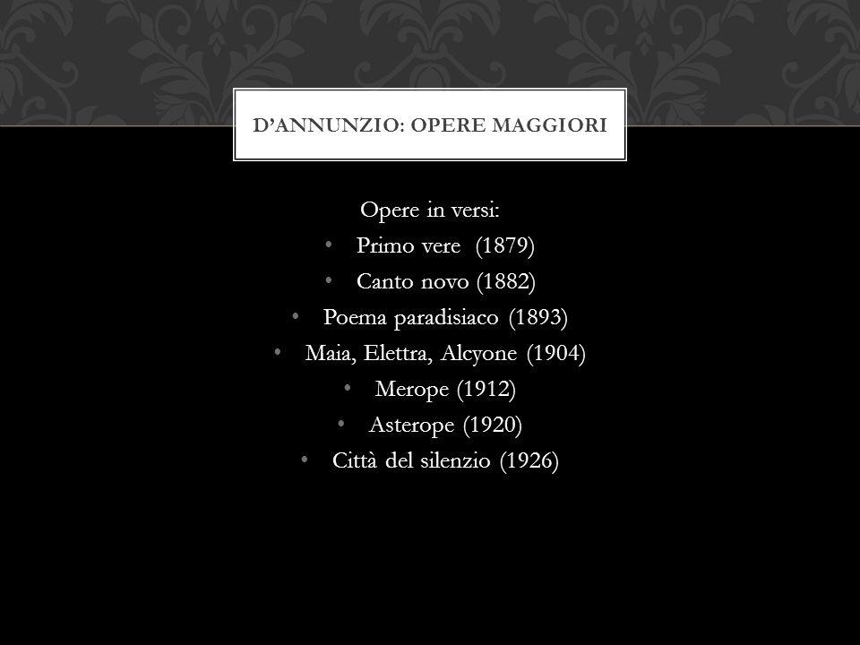 Drammi teatrali: La gioconda (1899) La città morta (1899) Francesca da Rimini (1902) La figlia di Iorio (1904) La fiaccola sotto il moggio (1905) Le martyre de Saint Sebastien (1911) La pisanella (1913) DANNUNZIO: OPERE MAGGIORI