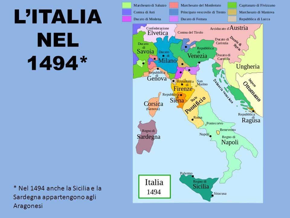 LITALIA NEL 1494* * Nel 1494 anche la Sicilia e la Sardegna appartengono agli Aragonesi