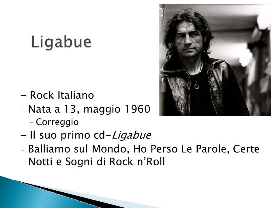 - Rock Italiano - Nata a 13, maggio 1960 -Correggio - Il suo primo cd-Ligabue - Balliamo sul Mondo, Ho Perso Le Parole, Certe Notti e Sogni di Rock nRoll