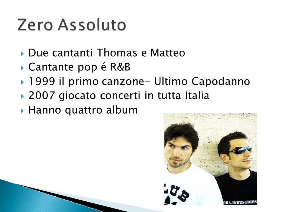 Due cantanti Thomas e Matteo Cantante pop é R&B 1999 il primo canzone- Ultimo Capodanno 2007 giocato concerti in tutta Italia Hanno quattro album
