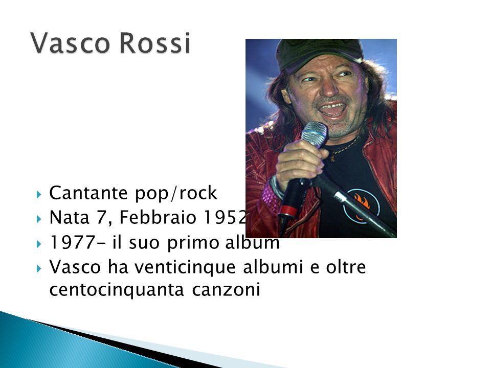 Cantante pop/rock Nata 7, Febbraio 1952 1977- il suo primo album Vasco ha venticinque albumi e oltre centocinquanta canzoni