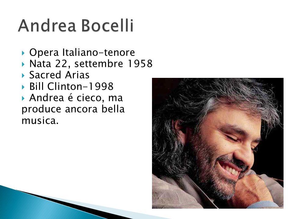 Opera Italiano-tenore Nata 22, settembre 1958 Sacred Arias Bill Clinton-1998 Andrea é cieco, ma produce ancora bella musica.