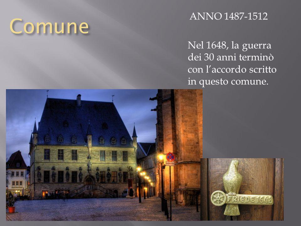 Comune ANNO 1487-1512 Nel 1648, la guerra dei 30 anni terminò con laccordo scritto in questo comune.