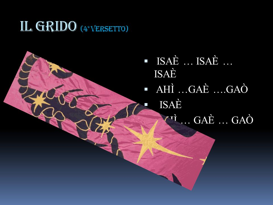 IL GRIDO (4° versetto) ISAÈ … ISAÈ … ISAÈ AHÌ …GAÈ ….GAÒ ISAÈ AHÌ … GAÈ … GAÒ