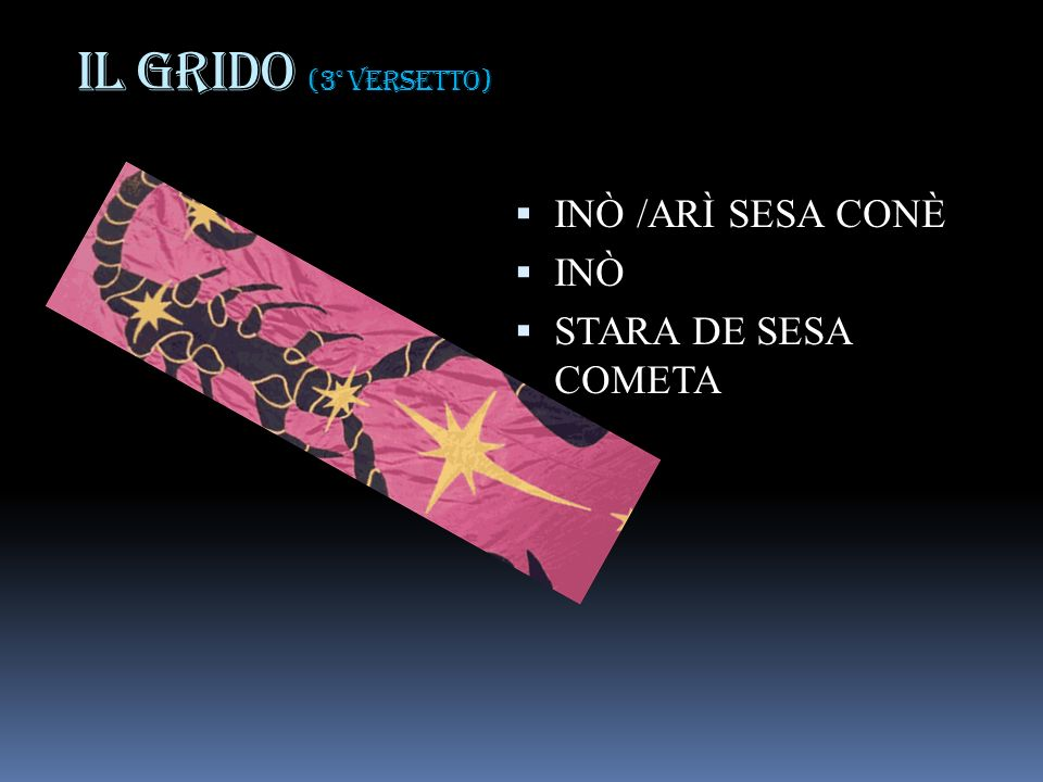 IL GRIDO (3° versetto) INÒ /ARÌ SESA CONÈ INÒ STARA DE SESA COMETA