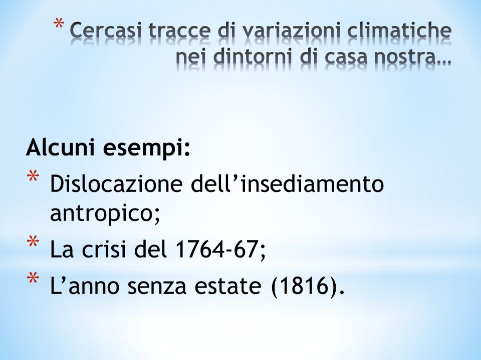 Alcuni esempi: * Dislocazione dellinsediamento antropico; * La crisi del 1764-67; * Lanno senza estate (1816).