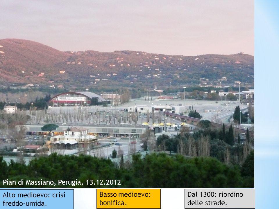 Pian di Massiano, Perugia, 13.12.2012. Alto medioevo: crisi freddo-umida. Basso medioevo: bonifica. Dal 1300: riordino delle strade.
