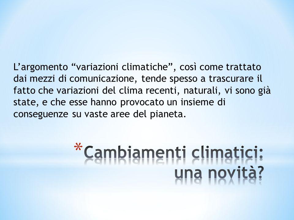 Largomento variazioni climatiche, così come trattato dai mezzi di comunicazione, tende spesso a trascurare il fatto che variazioni del clima recenti,