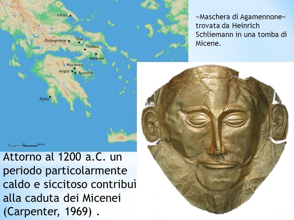 «Maschera di Agamennone» trovata da Heinrich Schliemann in una tomba di Micene. Attorno al 1200 a.C. un periodo particolarmente caldo e siccitoso cont
