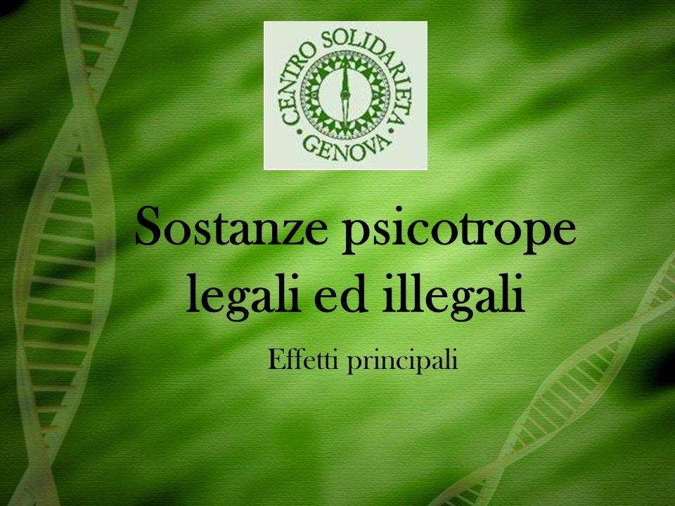 Sostanze psicotrope legali ed illegali Effetti principali