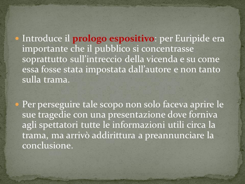Introduce il prologo espositivo: per Euripide era importante che il pubblico si concentrasse soprattutto sullintreccio della vicenda e su come essa fosse stata impostata dallautore e non tanto sulla trama.