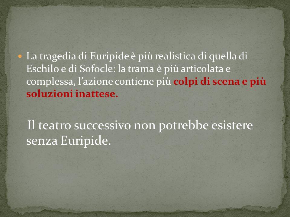 La tragedia di Euripide è più realistica di quella di Eschilo e di Sofocle: la trama è più articolata e complessa, lazione contiene più colpi di scena e più soluzioni inattese.