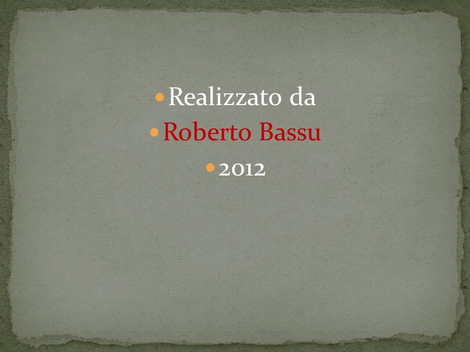 Realizzato da Roberto Bassu 2012