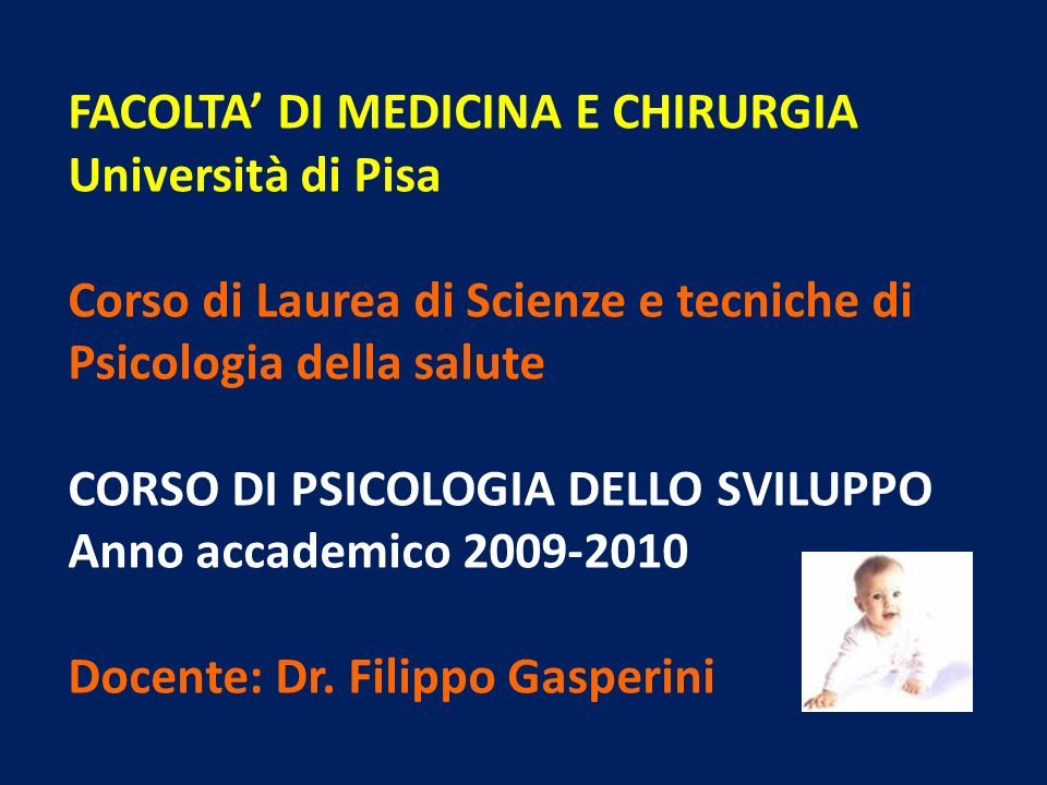 FACOLTA DI MEDICINA E CHIRURGIA Università di Pisa Corso di Laurea di Scienze e tecniche di Psicologia della salute CORSO DI PSICOLOGIA DELLO SVILUPPO