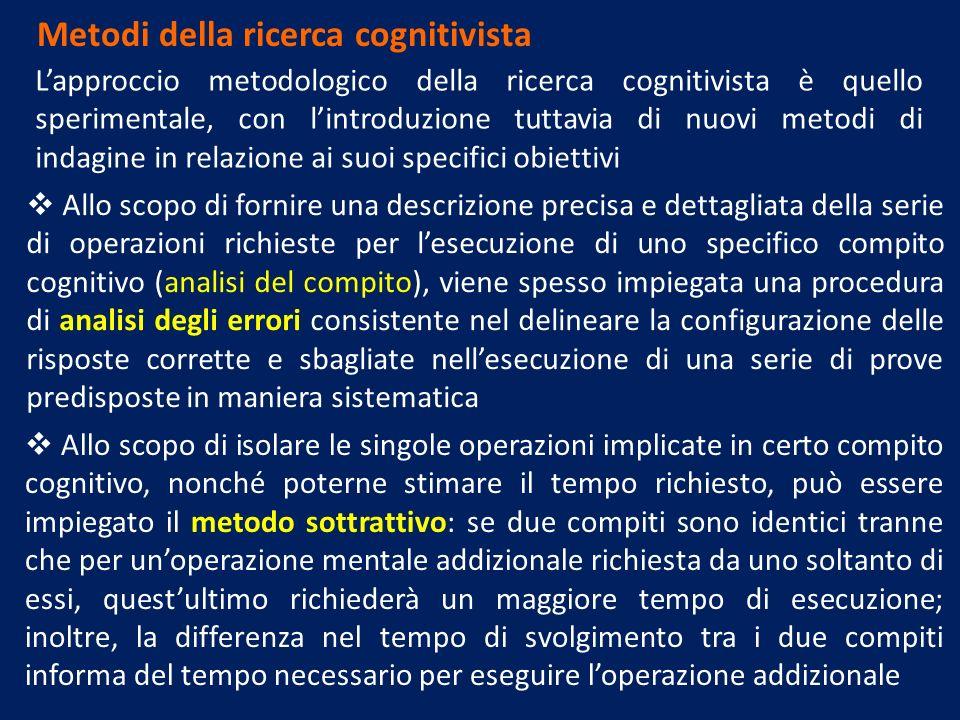 Metodi della ricerca cognitivista Lapproccio metodologico della ricerca cognitivista è quello sperimentale, con lintroduzione tuttavia di nuovi metodi