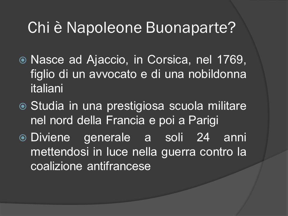 Chi è Napoleone Buonaparte? Nasce ad Ajaccio, in Corsica, nel 1769, figlio di un avvocato e di una nobildonna italiani Studia in una prestigiosa scuol