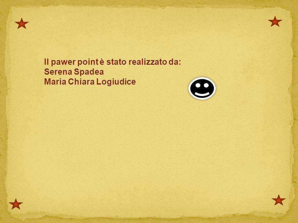 Il pawer point è stato realizzato da: Serena Spadea Maria Chiara Logiudice