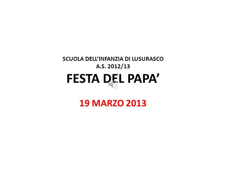 SCUOLA DELLINFANZIA DI LUSURASCO A.S. 2012/13 FESTA DEL PAPA 19 MARZO 2013