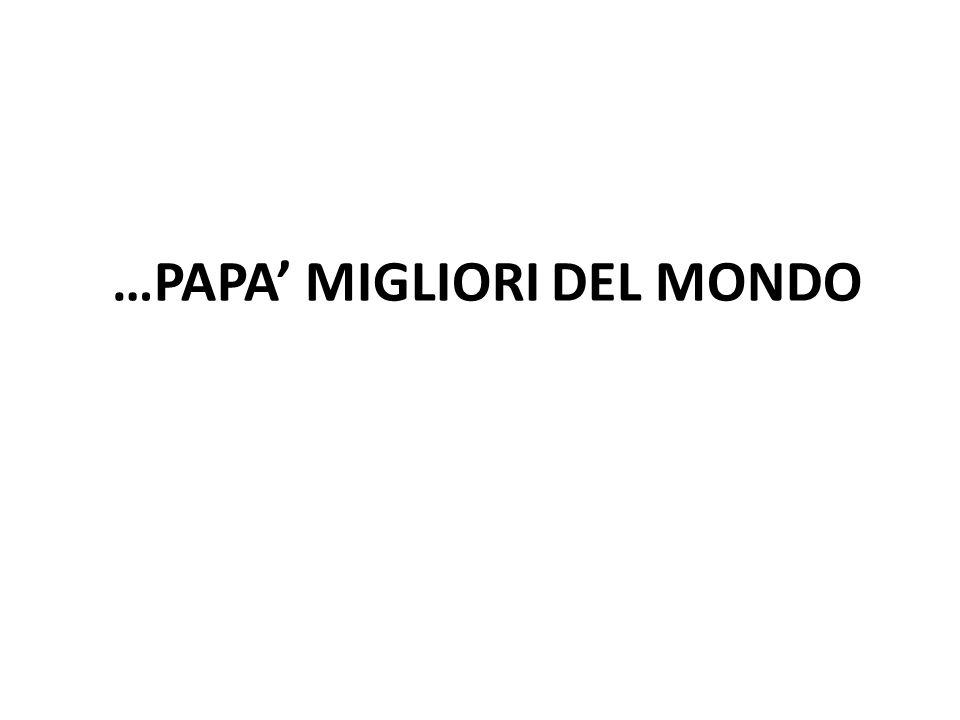 …PAPA MIGLIORI DEL MONDO