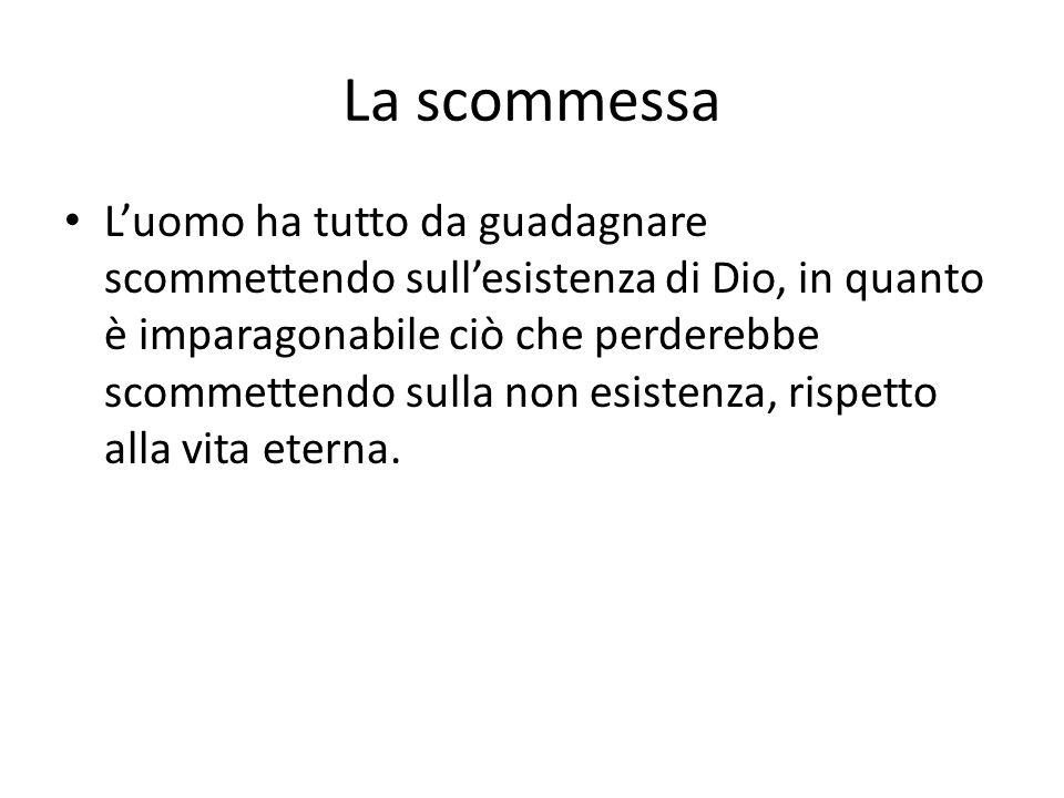 La scommessa Luomo ha tutto da guadagnare scommettendo sullesistenza di Dio, in quanto è imparagonabile ciò che perderebbe scommettendo sulla non esis