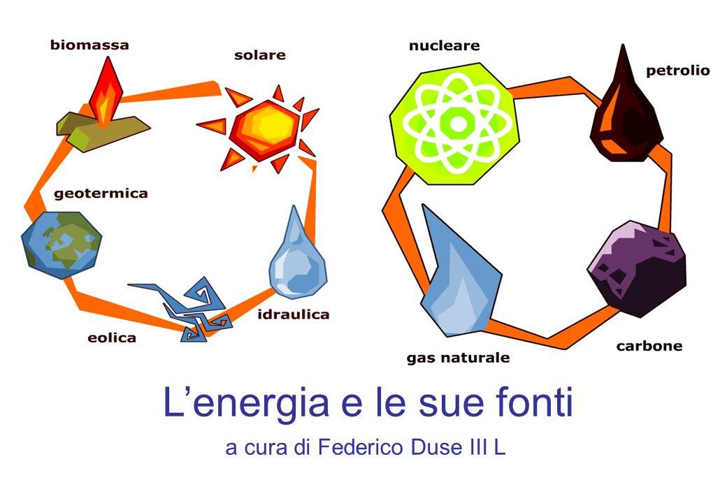 Lenergia e le sue fonti a cura di Federico Duse III L