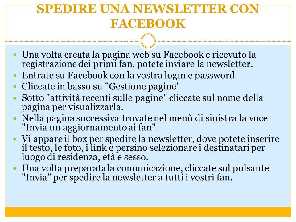 SPEDIRE UNA NEWSLETTER CON FACEBOOK Una volta creata la pagina web su Facebook e ricevuto la registrazione dei primi fan, potete inviare la newsletter.