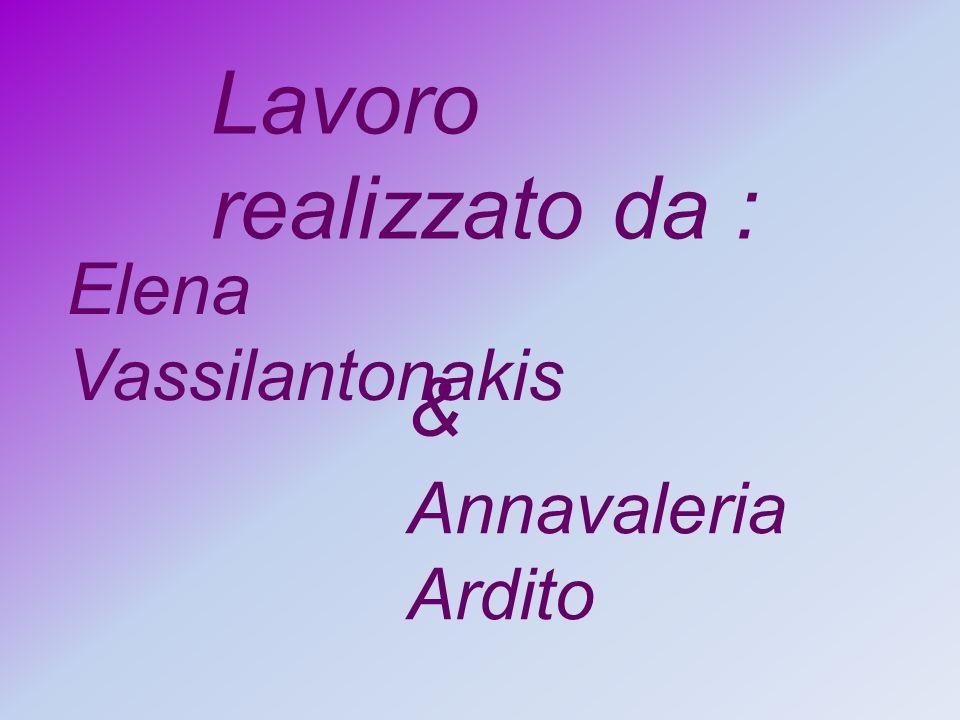 Lavoro realizzato da : Elena Vassilantonakis Annavaleria Ardito &