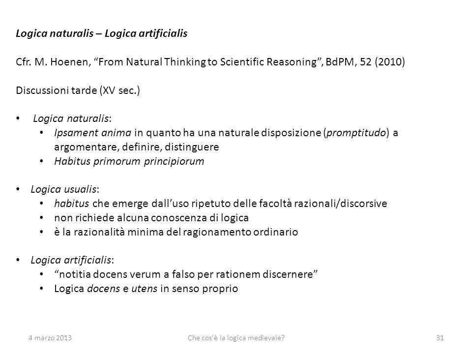 4 marzo 2013Che cos'è la logica medievale?31 Logica naturalis – Logica artificialis Cfr. M. Hoenen, From Natural Thinking to Scientific Reasoning, BdP