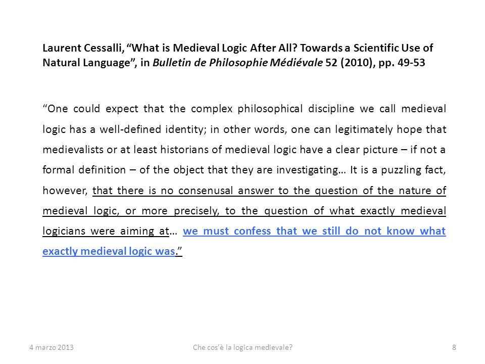 4 marzo 2013Che cos è la logica medievale?39 Esempi di definizioni (XIII sec.) Di cosa si occupa la logica (subiectum logicae).