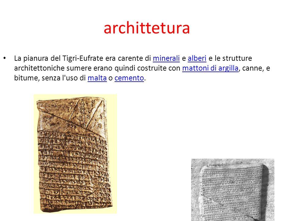 archittetura La pianura del Tigri-Eufrate era carente di minerali e alberi e le strutture architettoniche sumere erano quindi costruite con mattoni di argilla, canne, e bitume, senza l uso di malta o cemento.mineralialberimattoni di argillamaltacemento