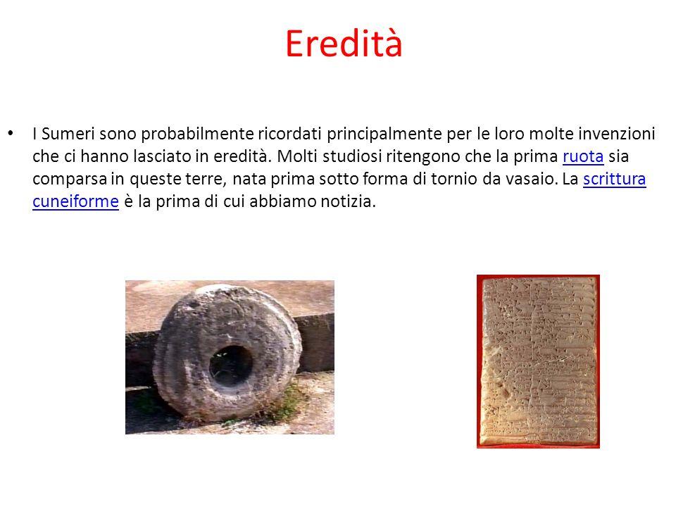 Eredità I Sumeri sono probabilmente ricordati principalmente per le loro molte invenzioni che ci hanno lasciato in eredità. Molti studiosi ritengono c