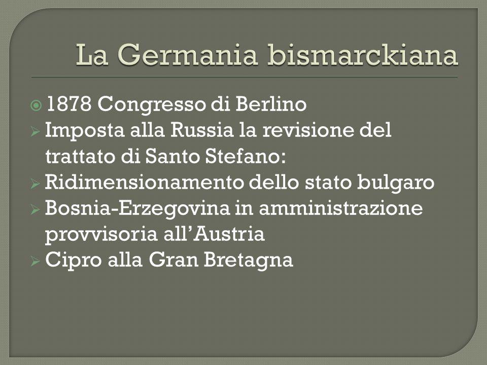 1878 Congresso di Berlino Imposta alla Russia la revisione del trattato di Santo Stefano: Ridimensionamento dello stato bulgaro Bosnia-Erzegovina in a