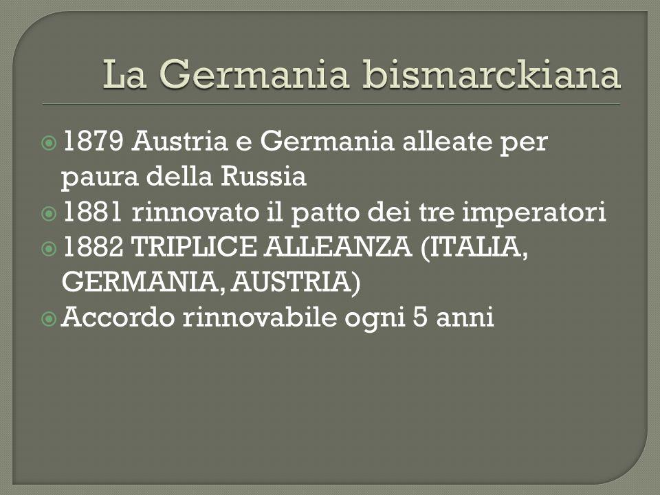 1879 Austria e Germania alleate per paura della Russia 1881 rinnovato il patto dei tre imperatori 1882 TRIPLICE ALLEANZA (ITALIA, GERMANIA, AUSTRIA) A
