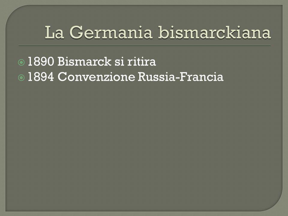 1890 Bismarck si ritira 1894 Convenzione Russia-Francia