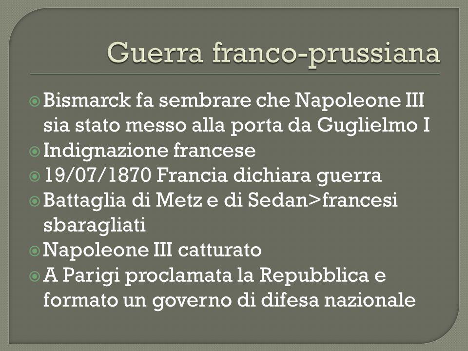 Bismarck fa sembrare che Napoleone III sia stato messo alla porta da Guglielmo I Indignazione francese 19/07/1870 Francia dichiara guerra Battaglia di