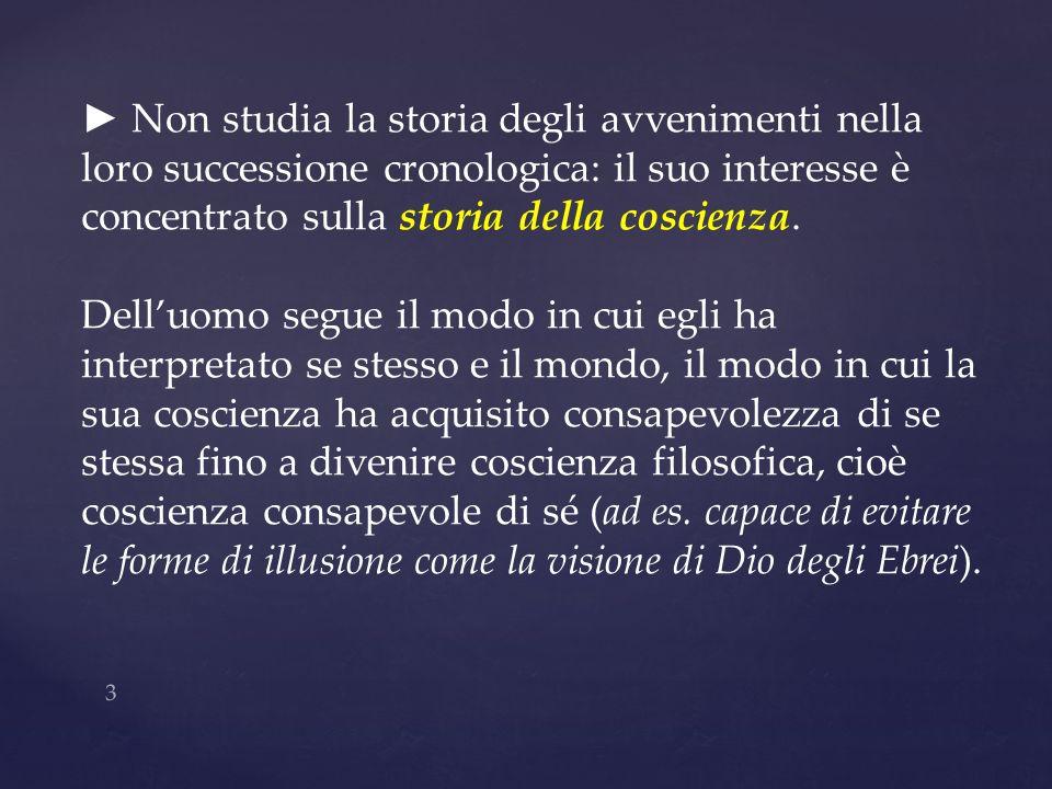 Non studia la storia degli avvenimenti nella loro successione cronologica: il suo interesse è concentrato sulla storia della coscienza. Delluomo segue