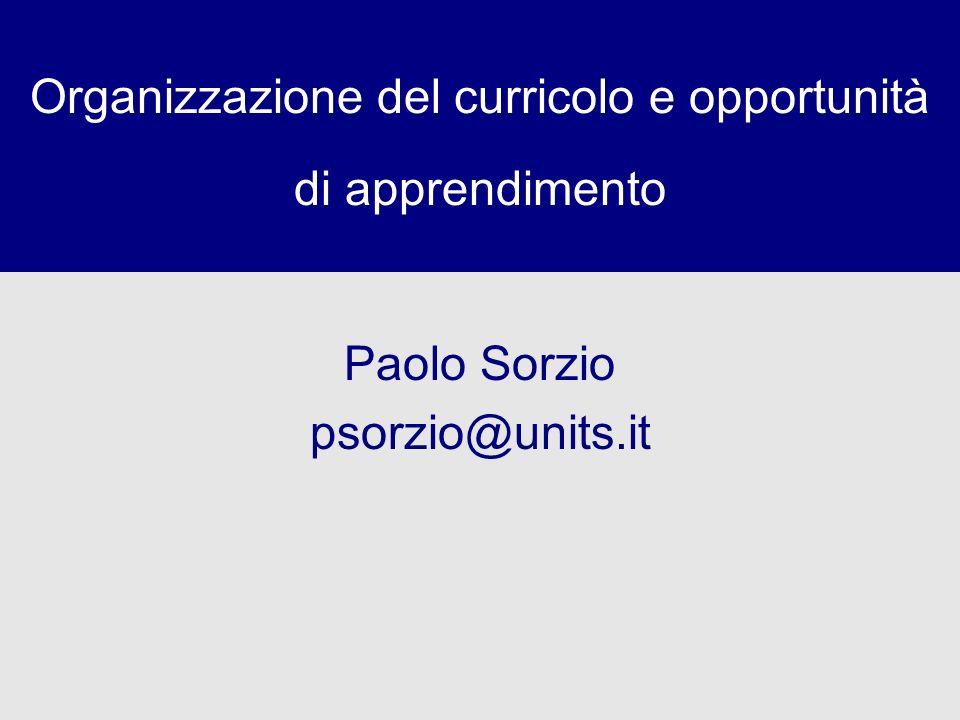 Organizzazione del curricolo e opportunità di apprendimento Paolo Sorzio psorzio@units.it