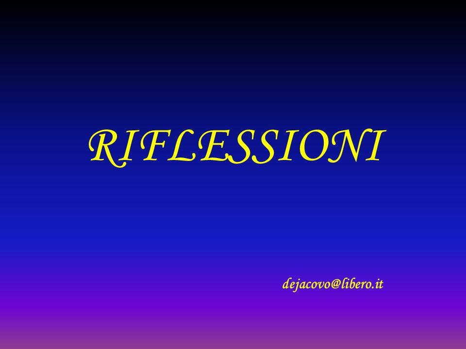RIFLESSIONI dejacovo@libero.it