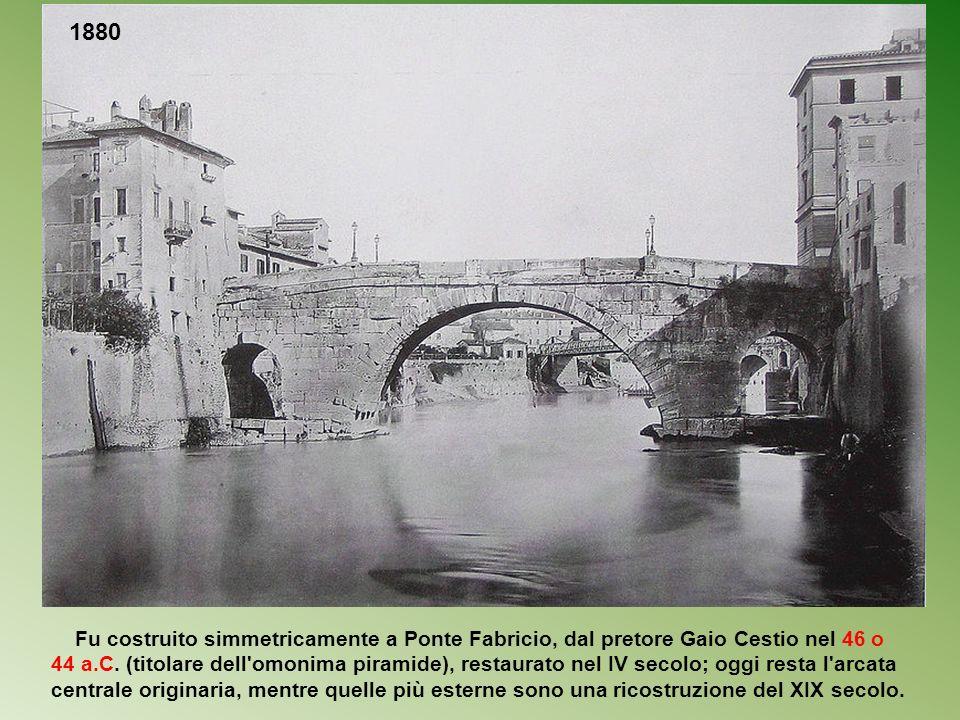 Ponte Cestio o Ponte s. Bartolomeo Ponte Cestio, noto anche come pons Aurelius, pons Gratiani, ponte di San Bartolomeo (per la omonima Basilica al cen