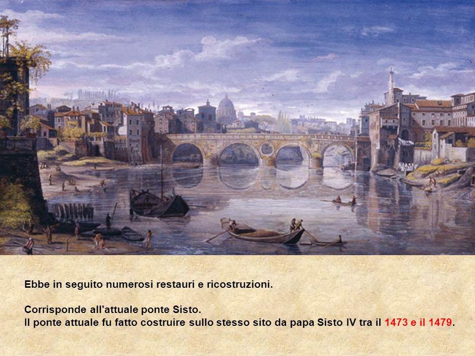 Ponte Sisto o Ponte di Agrippa Lunghezza 108 m. Larghezza 11 m. Agrippae (ponte di Agrippa), pons Aurelius (ponte Aurelio), pons Antonini (ponte di An