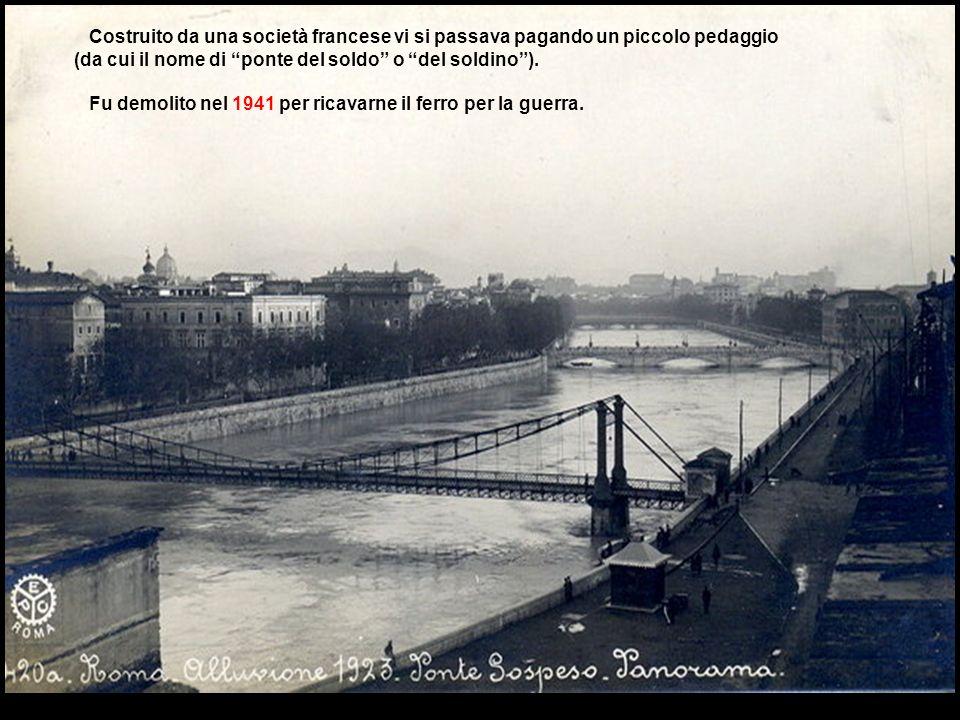 Ponte in ferro costruito nel 1863 presso la chiesa di San Giovanni dei Fiorentini, si trovava tra i ponti di Sant'Angelo e Sisto, ed univa via Giulia