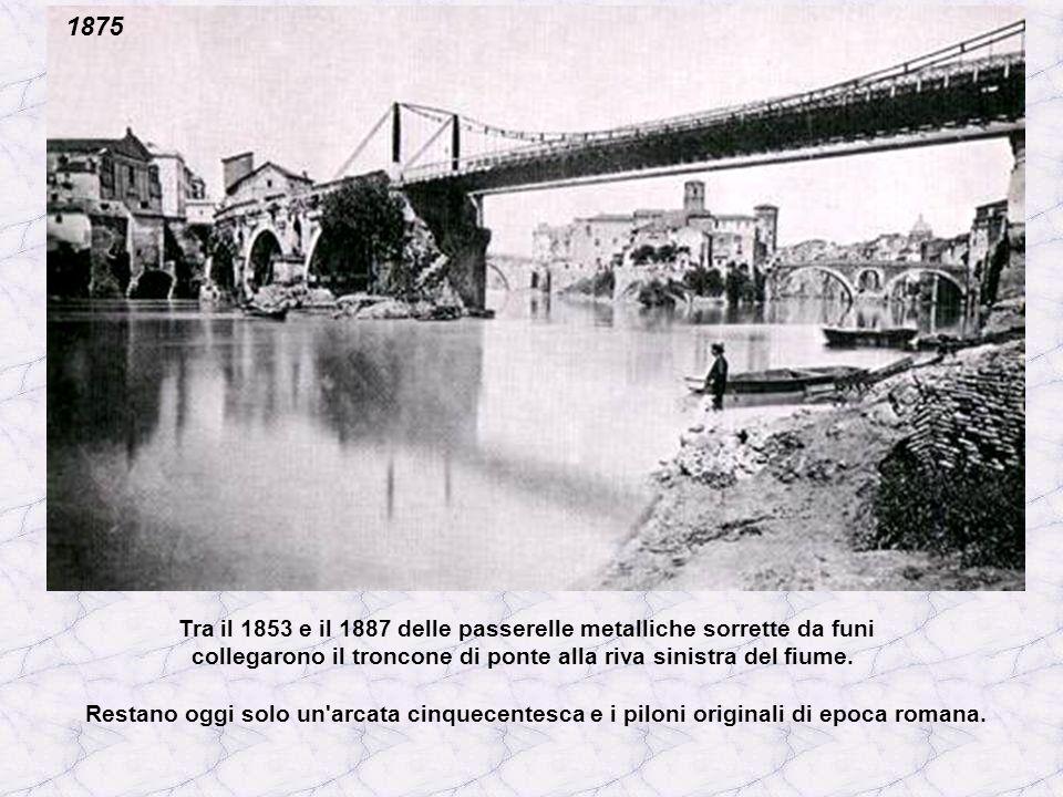 Tra il 1853 e il 1887 delle passerelle metalliche sorrette da funi collegarono il troncone di ponte alla riva sinistra del fiume.