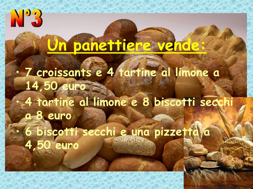 Un panettiere vende: 7 croissants e 4 tartine al limone a 14,50 euro 4 tartine al limone e 8 biscotti secchi a 8 euro 6 biscotti secchi e una pizzetta